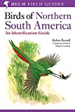 Birds of Northern South America: Identification, Distribution and Taxonomy: v. 1 (Helm Field Guides S.)