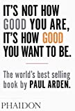 Paul Arden, It's Not How Good You Are, It's How Good You Want To Be