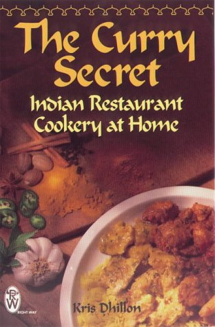 Kris Dhillon, The Curry Secret : Indian Restaurant Cookery at Home