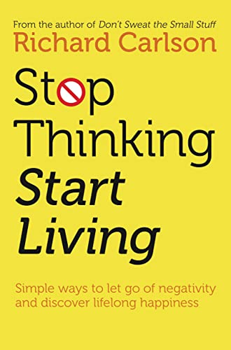 Richard Carlson, Stop Thinking, Start Living: Discover Lifelong Happiness