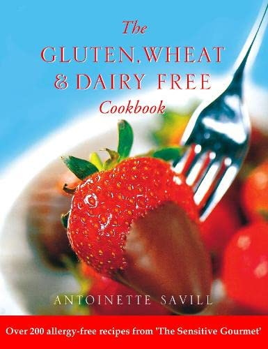 Antoinette Savill, Gluten, Wheat and Dairy Free Cookbook: Over 200 Allergy-free Recipes from the Sensitive Gourmet