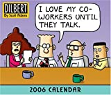 Dilbert 2006 Calendar 2006: I Love My Coworkers Until They Talk