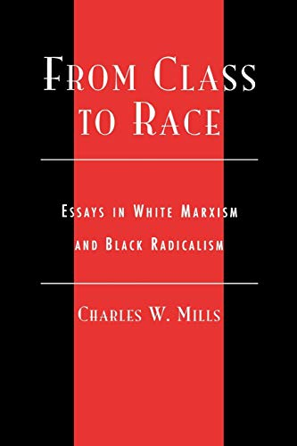 From Class to Race: Essays in White Marxism and Black Radicalism (New Critical Theory)