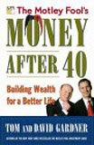 Motley Fool's Money After 40, The: Building Wealth for a Better Life