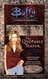 The Quotable Slayer (Buffy the Vampire Slayer S.)