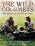 Wild Gourmets: Adventures in Food and Freedom