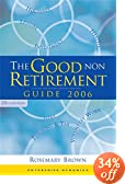 The Good Non Retirement Guide
