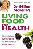 Gillian McKeith, Dr Gillian McKeith's Living Food for Health: 12 Natural Superfoods to Transform Your Health