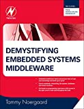Demystifying Embedded Systems Middleware: Understanding File Systems, Databases, Virtual Machines, Networking and More!