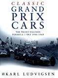 Classic Grand Prix Cars: The Front-engined Formula 1 Era 1906-1960