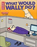 Dilbert: What Would Wally Do?