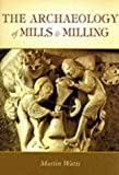 The Archaeology of Mills and Milling