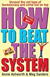 Annie Ashworth,Meg Sanders, How to Beat the System: Loopholes, Get-outs and Short Cuts - How to Unravel the Red Tape of Bureaucracy and Come Out on Top