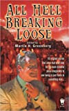 Martin H. Greenberg, All Hell Breaking Loose