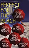 Lori Foster, Janelle Denison, Erin McCarthy, Mary Janice Davidson, Kayla Perrin and Morgan Leigh, Perfect For the Beach