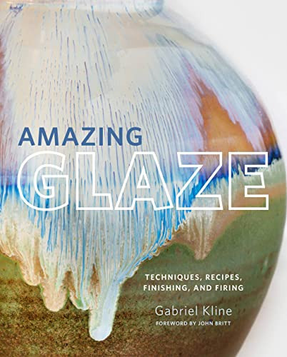 Amazing Glaze: Techniques, Recipes, Finishing, and Firing par  Gabriel Kline