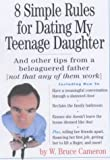 8 Simple Rules for Dating My Teenage Daughter: And Other Tips from a Beleaguered Father (Not That Any of Them Work)