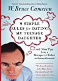 8 Simple Rules for Dating My Teenage Daughter: And Other Tips from a Beleaguered Father (Not That Any of Them Work) [Kindle-Edi