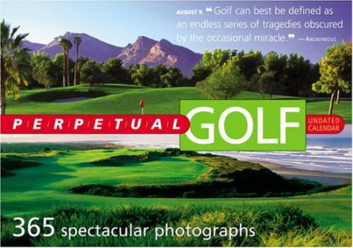 Perpetual Golf Calendar: Undated Calendar : 365 spectacular photographs