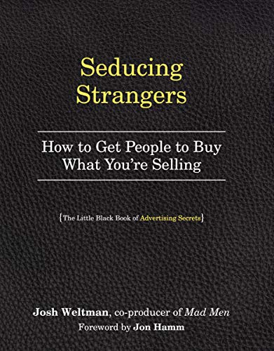 Seducing Strangers: How to Get People to Buy What Youre Selling. the Little Black Book of Advertising Secrets