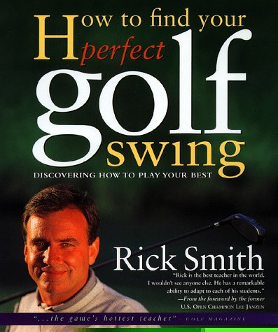 How to Find Your Perfect Golf Swing: Discovering How to Play Your Best