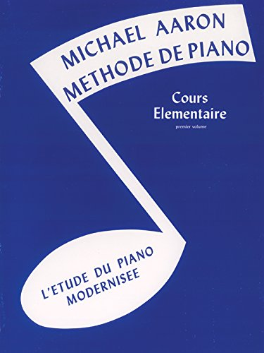 Michael Aaron Methode De Piano  Cours Elementaire  Premier Volume L'Etude Du Piano Modernisee par Michael Aaron