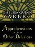 Chelsea Quinn Yarbro, Apprehensions and Other Delusions