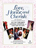 Love, Honor and Cherish: The Greatest Wedding Moments from All My Children, General Hospital, and One Life to Live