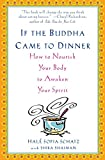 Hale Sofia Schatz &Shira Shaiman, If the Buddha Came to Dinner: How to Nourish Your Body to Awaken Your Spirit