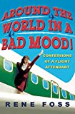 Rene Foss, Around the World in a Bad Mood: Confessions of a Flight Attendant