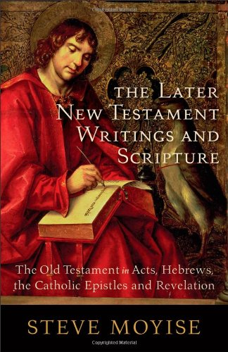 The Later New Testament Writings and Scripture: The Old Testament in Acts, Hebrews, the Catholic Epistles and Revelation