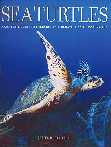 Sea Turtles – A Complete Guide to Their Biology, Behavior and Conservation par  James R Spotila
