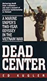 Ed Kugler, Dead Center: A Marine Sniper's Two-Year Odyssey in the Vietnam War
