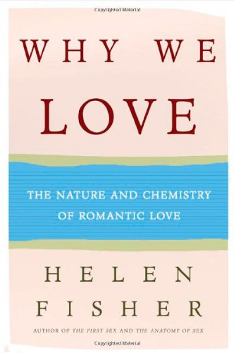 Helen Fisher, Why We Love: The Nature and Chemistry of Romantic Love