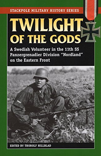 Twilight of the Gods: A Swedish Volunteer in the 11th SS Panzergrenadier Division Nordland on the Eastern Front