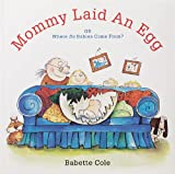 Babette Cole, Mommy Laid an Egg!: Or Where Do Babies Come from?