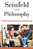 'Seinfeld' and Philosophy: A Book About Everything and Nothing (Popular Culture and Philosophy)