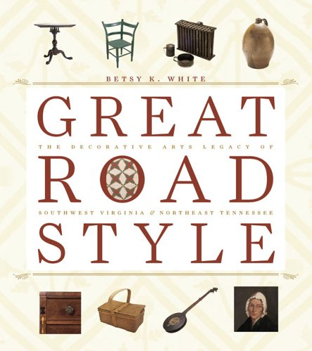 Great Road Style: The Decorative Arts Legacy Of Southwest Virginia And Northeast Tennessee