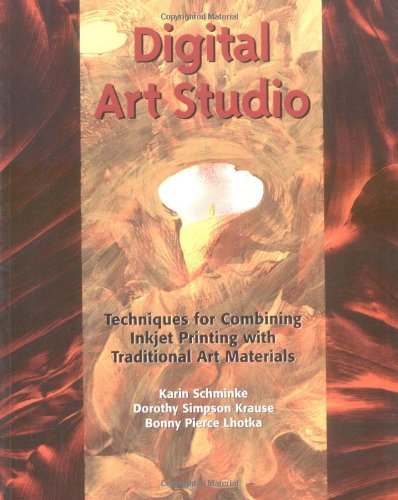 Digital Art Studio: Techniques for Combining Inkjet Printing with Traditional Art Materials par Bonny Lhotka, Dorothy Simpson Krause, Karin Schminke