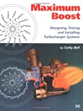 Maximum Boost - Designing, Testing & Installing Turbocharger Systems