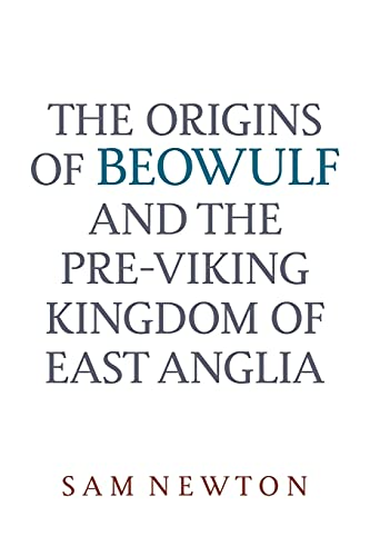 The Origins of Beowulf: And the Pre-viking Kingdom of East Anglia
