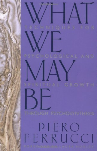 Piero Ferrucci, What We May Be: Techniques for Psychological and Spiritual Growth