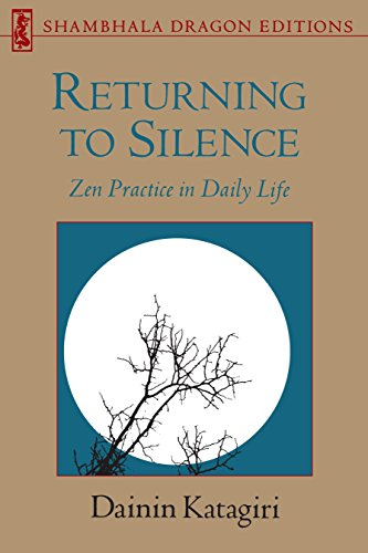 Returning to Silence: Zen Practice in Everyday Life