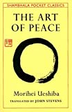 Morihei Ueshiba,John Stevens, The Art of Peace (Shambhala Pocket Classics)