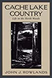 Verlyn Klinkenborg,John J. Rowlands, Cache Lake Country: Life in the North Woods