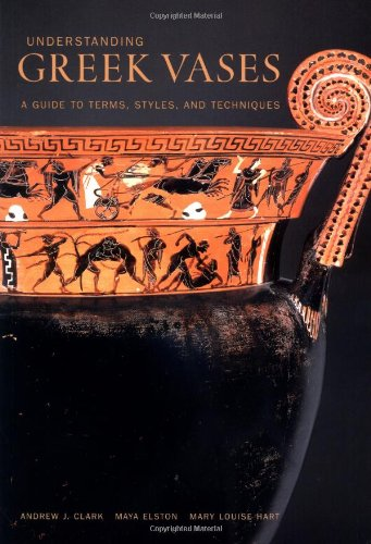 Understanding Greek Vases – A Guide to Terms, Styles, and Techniques par Clark