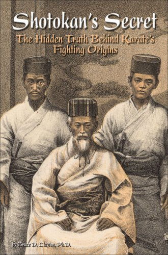 Shotokan's Secret: The Hidden Truth Behind Karate's Fighting Origins by Bruce Clayton