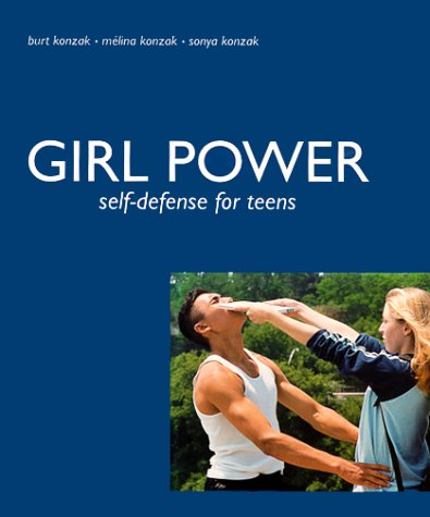 Girl Power Self Defense for Teens by Burt Konzak