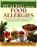 Janice M.Vickerstaff Joneja Dealing with Food Allergies: A Practical Guide to Detecting Culprit Foods and Eating a Healthy, Enjoyable Diet