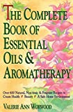 Valerie Ann Worwood, The Complete Book of Essential Oils and Aromatherapy: Over 600 Natural, Non-Toxic and Fragrant Recipes to Create Health, Beauty and a Safe Home